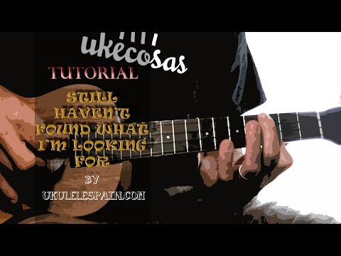 Still Haven't Found What I'm Looking For (U2) - Tutorial ukelele
