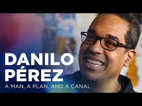Danilo Pérez: A Man, A Plan, and A Canal