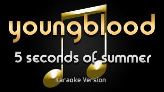 5 Seconds Of Summer - Youngblood (Karaoke) ♪