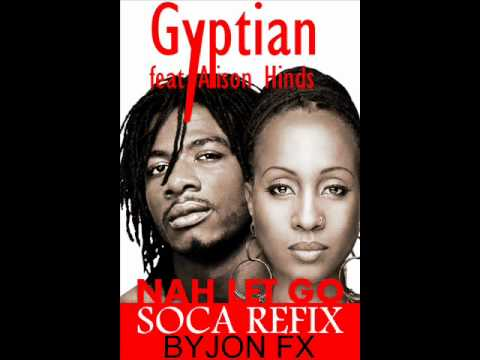Gyptian Ft Alison Hinds - Nah Let Go