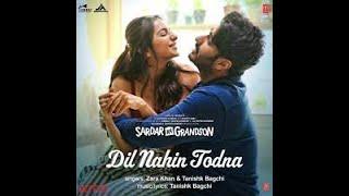 Dil Nahin Thodna Lyrics|Tanishk Bagchi & Zara Khan|Sardar Ka Grandson