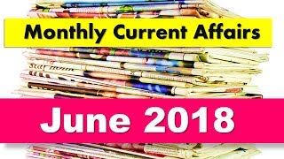 Monthly Current Affairs June 2018 For ALL Competitive Exams