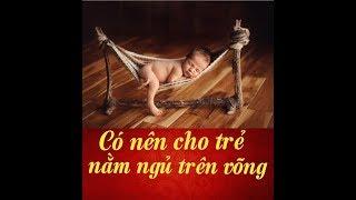 Có nên cho con ngủ võng? Cách cho con ngủ võng đúng cách, an toàn cho bé l Thông Điệp Sức Khỏe