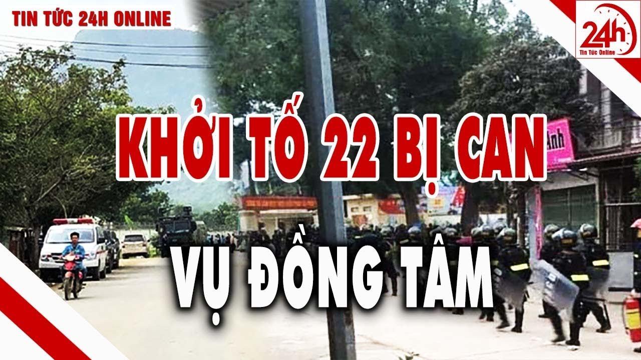 Vụ Đồng Tâm cập nhật : khởi tố 22 bị can | Tin tức an ninh 24h mới nhất | Tin nóng 24h