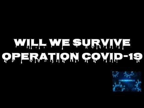 Will We Survive Operation COVID-19?