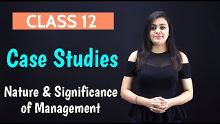 Nature and Significance of Management Class 12 CASE STUDIES