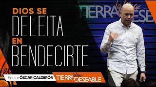DIOS SE DELEITA EN BENDECIRTE | P.s. ÓSCAR CALDERÓN | Julio  07 de 2019