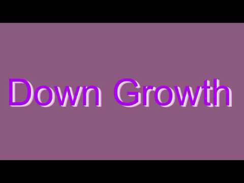 How to Pronounce Down Growth