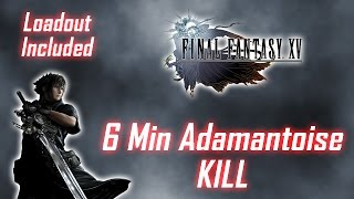 Final Fantasy XV - 6 Minute Adamantoise Kill + Loadout