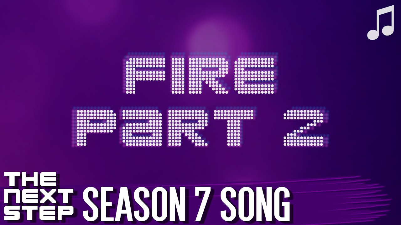 "♪ ""Fire Part 2"" ♪ - Songs from The Next Step"