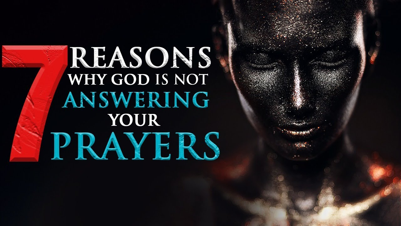 7 Reasons Why Your Prayers Are Not Answered