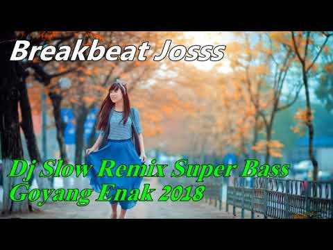 Dj Slow Remix Super Bass Goyang Enak 2018