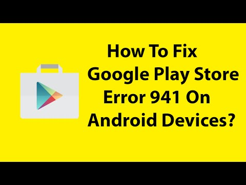 How To Fix Google Play Store Error 941 On Android Devices ?