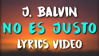 J Balvin Zion Lennox No Es Justo Lyrics.mp3