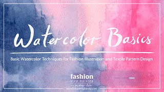 Watercolor Basics for Fashion Design, Fashion Illustration, and Surface-Textile Pattern Design