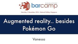 Augmented reality.. besides Pokémon Go - BarcampSG 2016