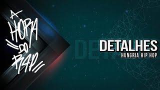 Hungria Hip Hop - Detalhes ♪ ♫ (NOVA 2015 + DOWNLOAD)