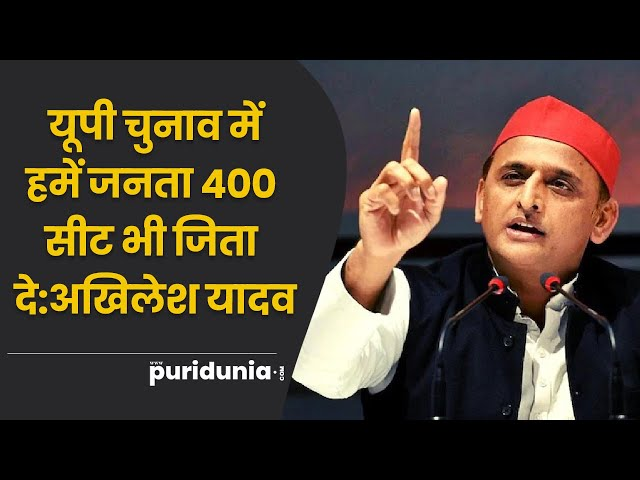 हो सकता है यूपी चुनाव में हमें जनता 400 सीट भी जिता दे : Akhilesh