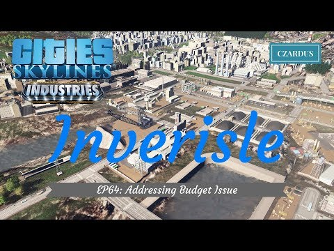 Inverisle, a Cities Skylines Let's Play: EP64 - Addressing Budget Issue