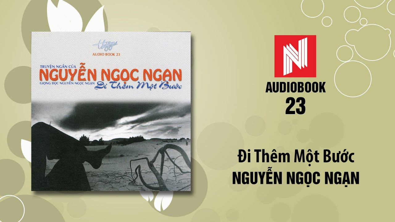 Nguyễn Ngọc Ngạn | Đi Thêm Một Bước (Audiobook 23)