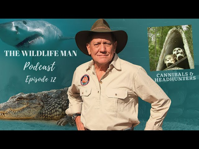 The Wildlife Man Podcast - Episode 12 - Cannibals & Headhunters