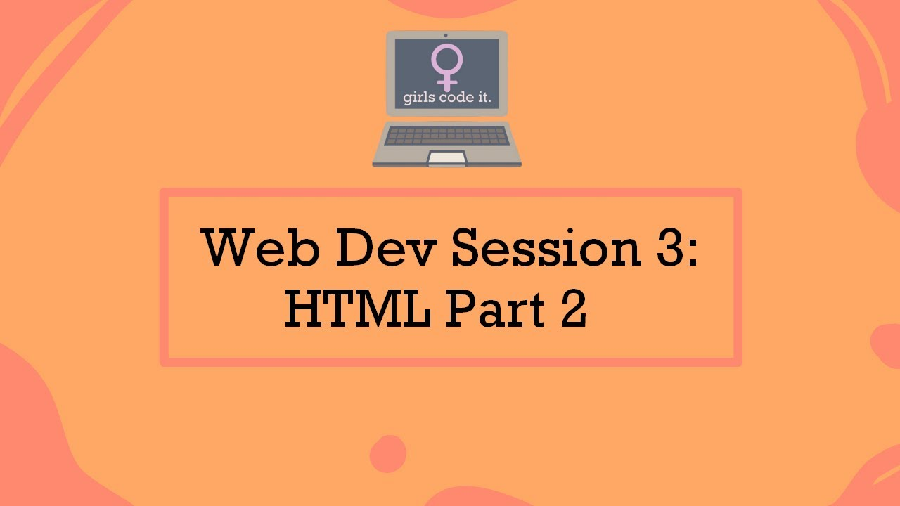 Web Dev Session 3: HTML Part 2