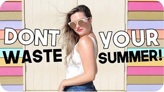 How NOT to Waste your Summer! Have the BEST Summer!