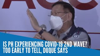 Is PH experiencing COVID-19 2nd wave? Too early to tell, Duque says