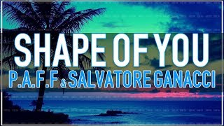 Baixar Ed Sheeran - Shape of You (P.A.F.F. x Salvatore Ganacci Remix)