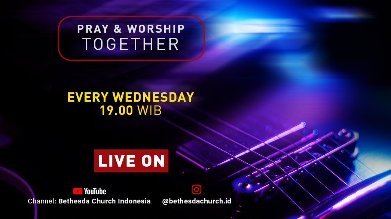 PRAY AND WORSHIP TOGETHER - RABU, 01 JULI 2020 19.00 WIB