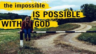 Impossible is possible with God