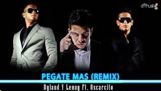 Dyland & Lenny Ft. Oscarcito - Pégate Más (Original) ► OFFICIAL REMIX ® [CRMUSIK] + MP3◄