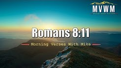 Romans 8:11   Morning Verses With Mike