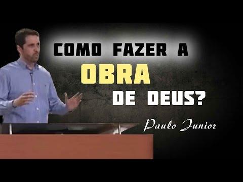 Como Fazer A Obra de Deus? - Paulo Junior