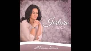 Adriana Stoica - Iertare vreau