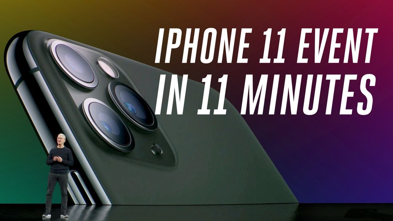 11 >> Apple Iphone 11 And 11 Pro Event In 11 Minutes