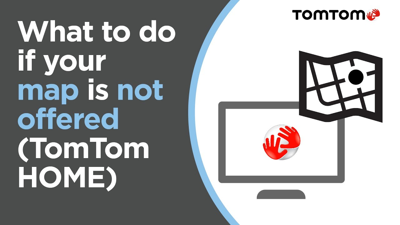 What to do if your map is not offered in TomTom HOME