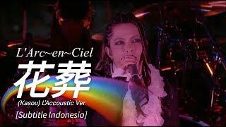 Download Lagu L'Arc~en~Ciel - 花葬 (KASOU) [L'Accoustic Ver.] | Subtitle Indonesia mp3
