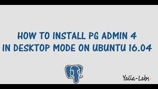 PostgreSQL - How to install pgAdmin 4 in desktop mode on Ubuntu 16.04 LTS