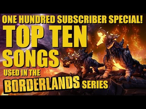 Top Ten BORDERLANDS Songs *100 Subscriber Special*