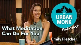 The Urban Monk – What Meditation Can Do For You with Guest Emily Fletcher