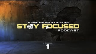 STAY FOCUSED 1   WHERE THE HUSTLE STARTED