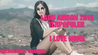LAGU AMBON 2018 & TERPOPULER## I  LOVE NONA