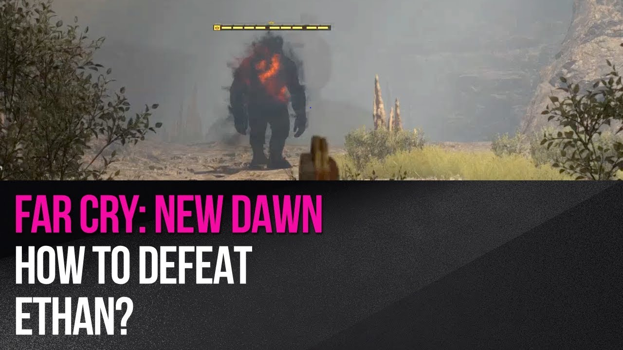 Far Cry New Dawn How To Defeat Ethan Youtube