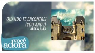 Alex & Alex - Quando te Encontrei (You and I) (Tribo do Leão) [Áudio Oficial]