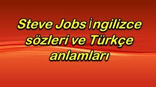 Steve Jobs İngilizce sözleri ve Türkçe anlamları