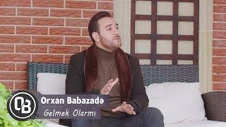 Orxan Babazade - Gelmek Olarmı 2019 (Official Video)