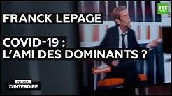 Interdit d'interdire : Franck Lepage sur «Covid-19 : l'ami des dominants» ?