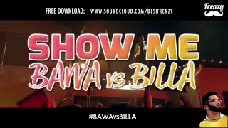 SHOW ME #BAWAvsBILLA (feat. Ranjit Bawa, Kulwinder Billa & Chris Brown) | DJ FRENZY | FREE DOWNLOAD