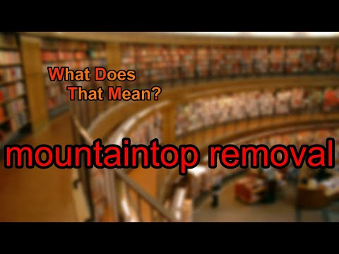 What does mountaintop removal mean?